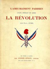 L'ameublement parisien avant, pendant et après la Révolution.