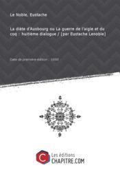 La diète d'Ausbourg ouLaguerre del'aigleetdu coq: huitièmedialogue / [par Eustache Lenoble] [Edition de 1690]