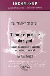 Théorie et pratique du signal ; signaux déterministes et aléatoires en continu et en discret