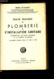 TRAITE DE PLOMBERIE ET D'INSTALLATION SANITAIRE - Comptant les codes expliqués et les normes francaises / 4e EDITION.