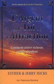 L'argent et la loi de l'attraction ; comment attirer richesse, santé et bonheur