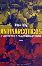 Antinarcoticos ; au coeur des unités de police antidrogue en Colombie