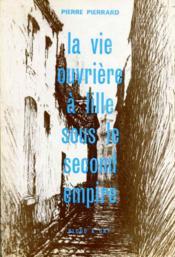 La vie ouvriere à Lille sous le Second Empire. [Thèse].