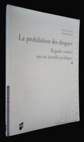 La Prohibition Des Drogues ; Regards Croises Sur Un Interdit Juridique