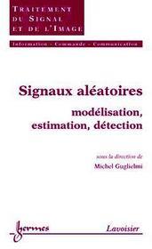 Signaux aleatoires : modelisation, estimation, detection (traite ic2, serie traitement du signal et