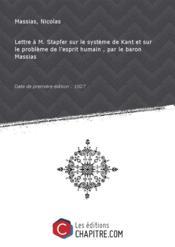 Lettre à M. Stapfer sur le système de Kant et sur le problème de l'esprit humain , par le baron Massias [Edition de 1827]