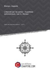 L'éternité par les astres : hypothèse astronomique / par A. Blanqui [Edition de 1872]