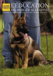 L'éducation du berger allemand ; comprendre le caractère, première éducation du chiot, dressage du chien adulte