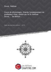 Cours de physiologie, d'après l'enseignement du professeur Küss, publié par le Dr Mathias Duval,... 3e édition... [édition 1876]
