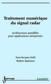 Traitement numerique du signal radar ; architectures paralleles pour applications aeroportees