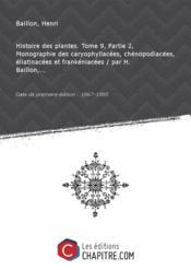 Histoire des plantes. Tome 9, Partie 2, Monographie des caryophyllacées, chénopodiacées, éliatinacées et frankéniacées / par H. Baillon,... [Edition de 1867-1895]