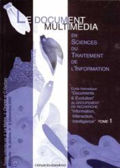 En sciences du traitement de l'information t.1 ; le document multimedia - Couverture - Format classique