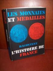 Les monnaies et les médailles racontent l'histoire de France.