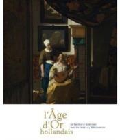 Age or des Hollandais-de Rembrandt à Vermeer ; avec les trésors du Rijksmuseum - Couverture - Format classique