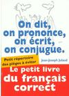 Livres - On Dit. On Prononce. On Ecrit. On Conjugue : Le Repertoire De Poche Des Pieges A Eviter