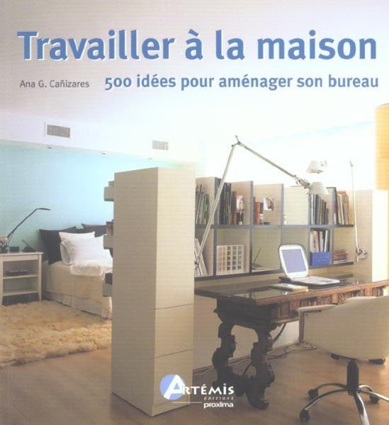 livre travailler la maison 500 id es pour am nager son bureau ana cristina g ca izares. Black Bedroom Furniture Sets. Home Design Ideas