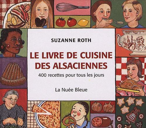 livre le livre de cuisine des alsaciennes 400 recettes pour tous les jours suzanne roth. Black Bedroom Furniture Sets. Home Design Ideas