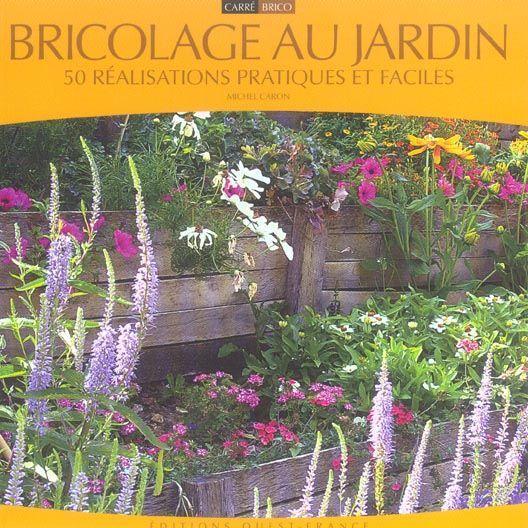 Bricolage au jardin 100 realisations pratiques et faciles - Bricolage au jardin 100 realisations pratiques et faciles ...