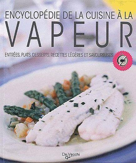 livre encyclop die de la cuisine la vapeur entr es plats desserts recettes l g res et. Black Bedroom Furniture Sets. Home Design Ideas