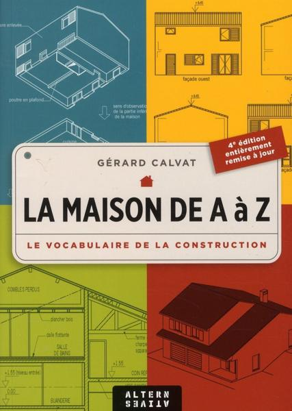 Livre la maison de a z le vocabulaire de la construction g rard calvat - Livre construction maison ...