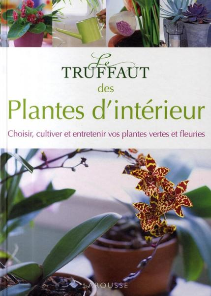 livre le truffaut des plantes d 39 int rieur choisir cultiver et entretenir vos plantes vertes. Black Bedroom Furniture Sets. Home Design Ideas