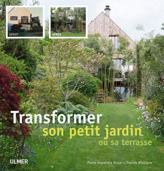 Livre avant apr s transformer son jardin ou sa for Jardin avant apres