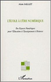 L'Ecole A L'Ere Numerique ; Des Espaces Numeriques Pour L'Education A L'Enseignement A Distance - Intérieur - Format classique