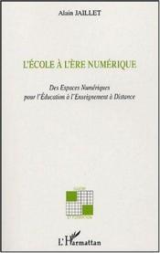 L'Ecole A L'Ere Numerique ; Des Espaces Numeriques Pour L'Education A L'Enseignement A Distance - Couverture - Format classique