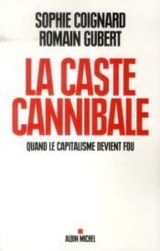 La caste cannibale ; quand le capitalisme devient fou