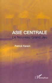 Asie Centrale ; Le Nouveau Grand Jeu