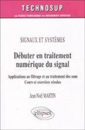 Signaux Et Systemes Debuter En Traitement Numerique Du Signal Applications Au Filtrage