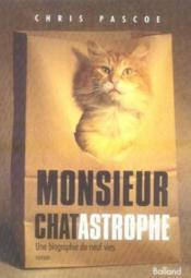 Monsieur chatastrophe ; une biographie de neuf vies