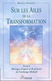 Sur les ailes de la transformation t.1 ; messages d'espoir et de pouvoir de l'archange Michaël