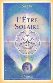 L'être solaire t.4