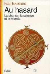 Au Hasard. La Chance, La Science Et Le Monde