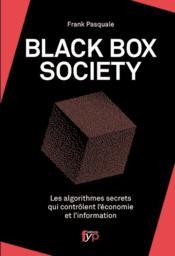 The black box society ; les algorithmes secrets qui contrôlent l'économie et l'information - Couverture - Format classique
