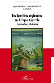 Les Identites Regionales En Afrique Centrale ; Constructions Et Derives