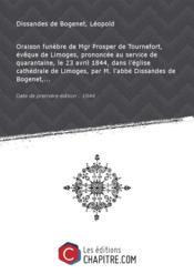 Oraison funèbre de Mgr Prosper de Tournefort, évêque de Limoges, prononcée au service de quarantaine, le 23 avril 1844, dans l'église cathédrale de Limoges, par M. l'abbé Dissandes de Bogenet,... [Edition de 1844]