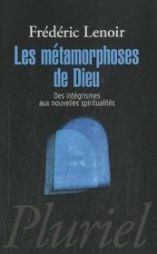 Les métamorphoses de Dieu ; des intégrismes aux nouvelles spiritualités