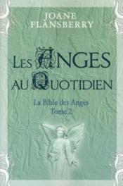La bible des anges t.2 ; les anges au quotidien