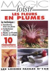 LES FLEURS EN PLUMES. 10 réalisations réussies et précieuses. Mag Loisirs, Les Loisirs faciles (n°168) - Couverture - Format classique