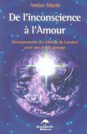 De l'inconscience à l'amour ; enseignements des maîtres de lumière