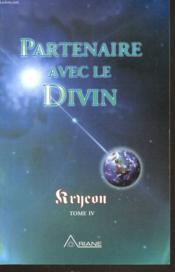 Kryeon t.4 ; partenaire avec le divin