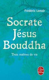 Socrate, Jésus, Bouddha ; trois maîtres de vies