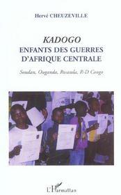 Kadogo ; enfants des guerres d'afrique centrale ; soudan, ouganda, rwanda, r-d congo