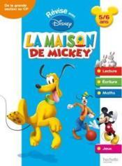 Revise Avec La Maison De Mickey ; De La Grande Section Au Cp ; 5/6 Ans - Couverture - Format classique