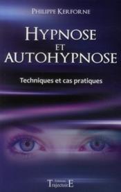 Hypnose et autohypnose ; techniques et cas pratiques