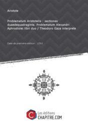 Problematum Aristotelis: sectionesduaedequadraginta. Problematum Alexandri Aphrodisiei libri duo / Theodoro Gaza interprete [Edition de 1561]