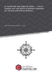 Le conseil desseptsages deGrèce :misen françois avecunebrieveetfamiliere exposition surchacuneauthorité etsentence [Edition de 1545]