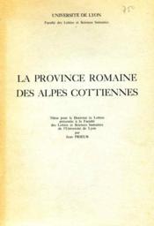La province romaine des Alpes cotiennes : thèse pour le doctorat...